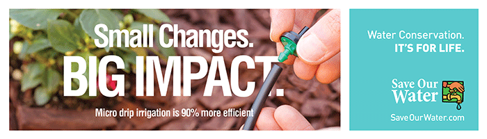 Small Changes. Big Impact. Micro drip irrigation is 90 percent more efficient