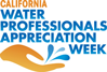 Text: California Water Professionals Appreciation Week; hand with water droplets.
